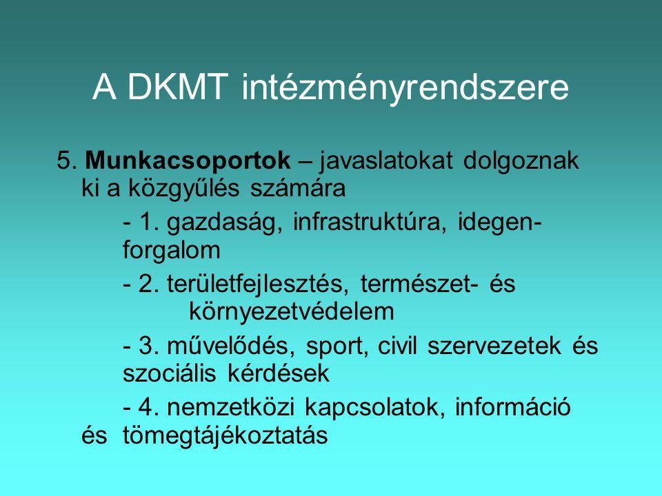 A DKMT intézményrendszere 5. Munkacsoportok – javaslatokat dolgoznak ki a közgyűlés számára - 1.