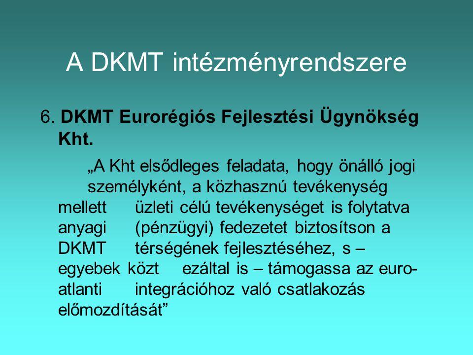 A DKMT intézményrendszere 6. DKMT Eurorégiós Fejlesztési Ügynökség Kht.