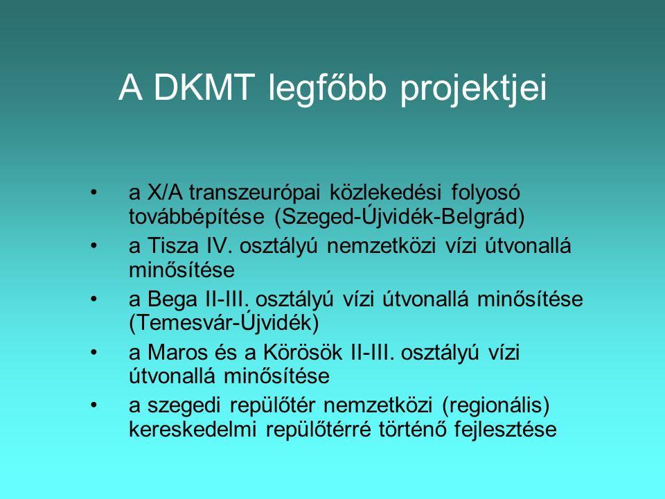 A DKMT legfőbb projektjei •a X/A transzeurópai közlekedési folyosó továbbépítése (Szeged-Újvidék-Belgrád) •a Tisza IV.