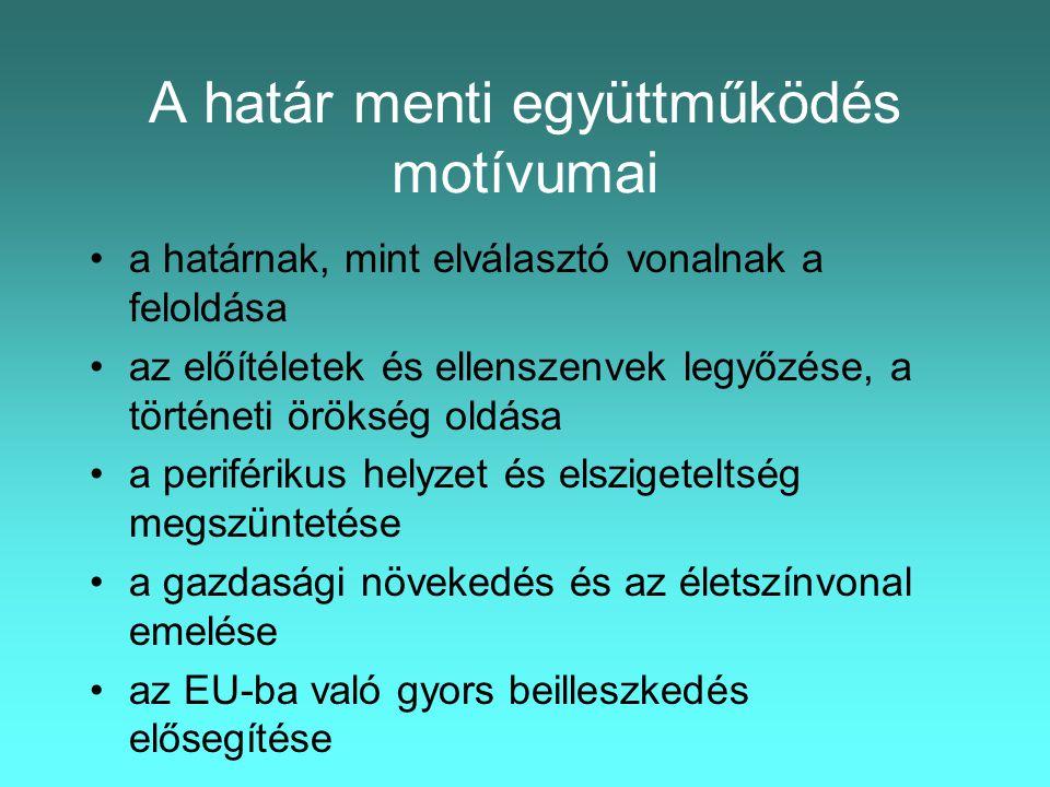 A határ menti együttműködés alapelvei 1.Szubszidiaritás: minden döntést a legoptimálisabb szinten kell meghozni 2.Addicionalitás: az EU támogatások nem kiváltanak, hanem kiegészítenek 3.Koncentráció: a források és eszközök összpontosítása 4.Partnerség: a szereplők szoros együttműködése 5.Programozás: hosszú távú, komplex fejlesztési programok