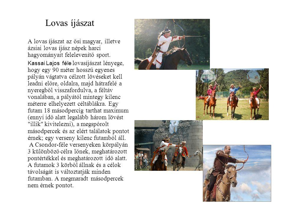 Lovas íjászat A lovas íjászat az ősi magyar, illetve ázsiai lovas íjász népek harci hagyományait felelevenítő sport. Kassai Lajos féle lovasíjászat lé