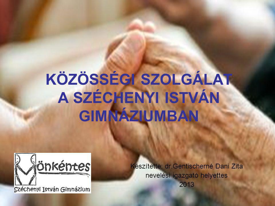 KÖZÖSSÉGI SZOLGÁLAT A SZÉCHENYI ISTVÁN GIMNÁZIUMBAN Készítette: dr.Gentischerné Dani Zita nevelési igazgató helyettes 2013