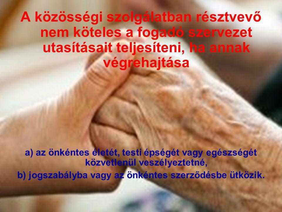 A közösségi szolgálatban résztvevő nem köteles a fogadó szervezet utasításait teljesíteni, ha annak végrehajtása a) az önkéntes életét, testi épségét vagy egészségét közvetlenül veszélyeztetné, b) jogszabályba vagy az önkéntes szerződésbe ütközik.