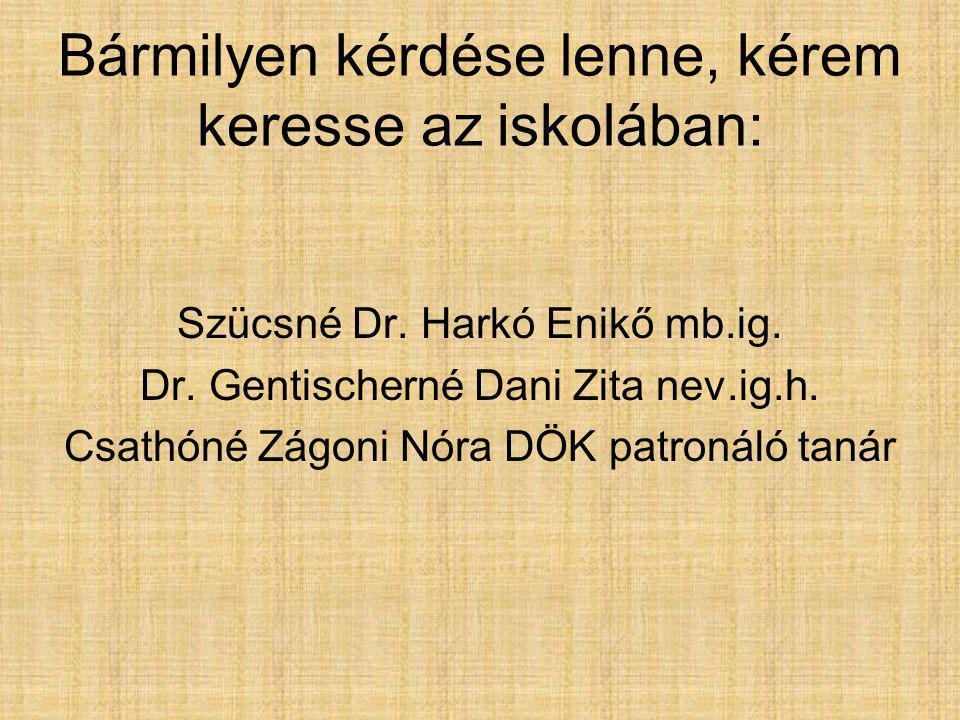 Bármilyen kérdése lenne, kérem keresse az iskolában: Szücsné Dr.