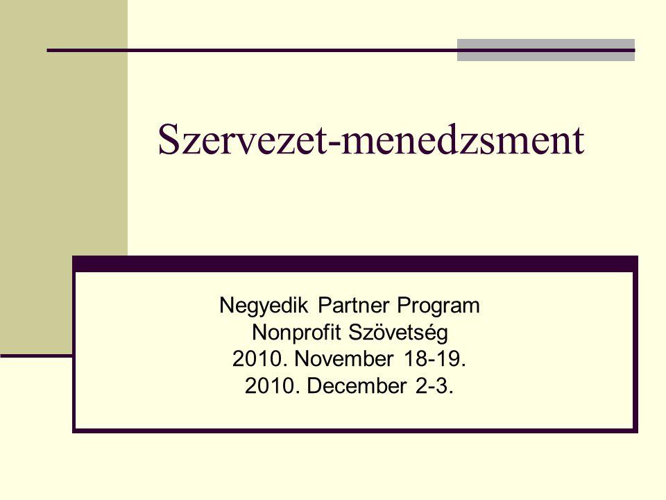 Szervezet-menedzsment Negyedik Partner Program Nonprofit Szövetség 2010. November 18-19. 2010. December 2-3.