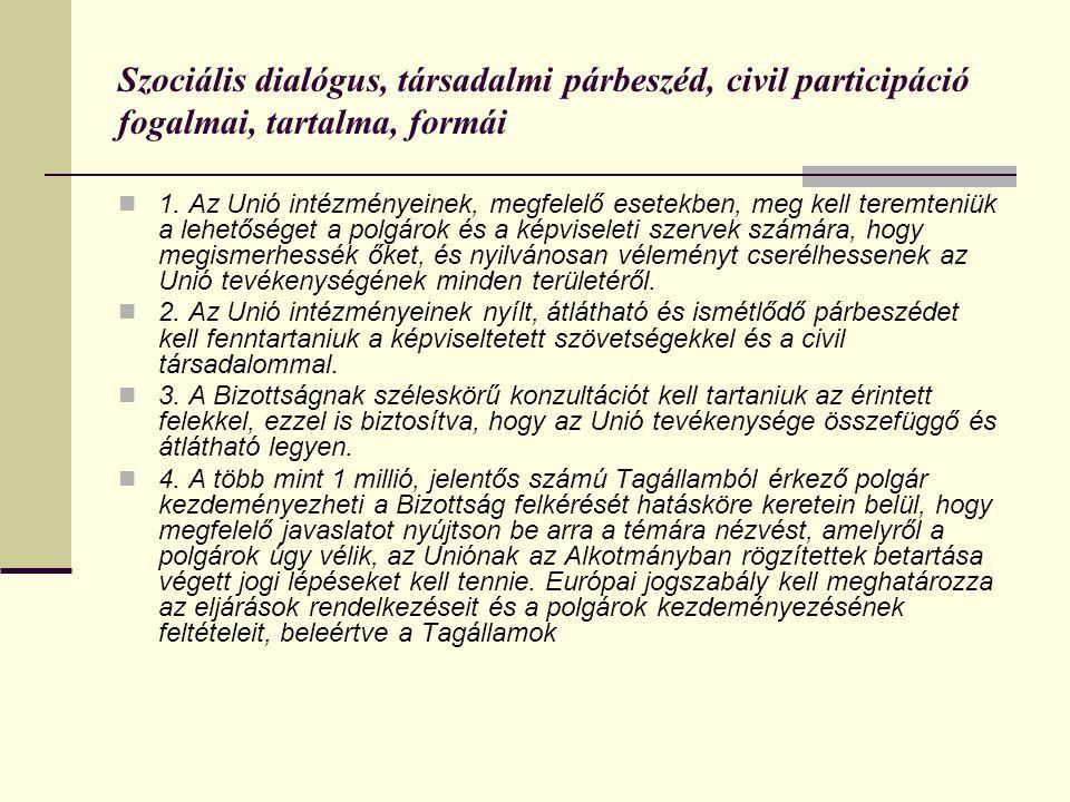 Szociális dialógus, társadalmi párbeszéd, civil participáció fogalmai, tartalma, formái  1. Az Unió intézményeinek, megfelelő esetekben, meg kell ter