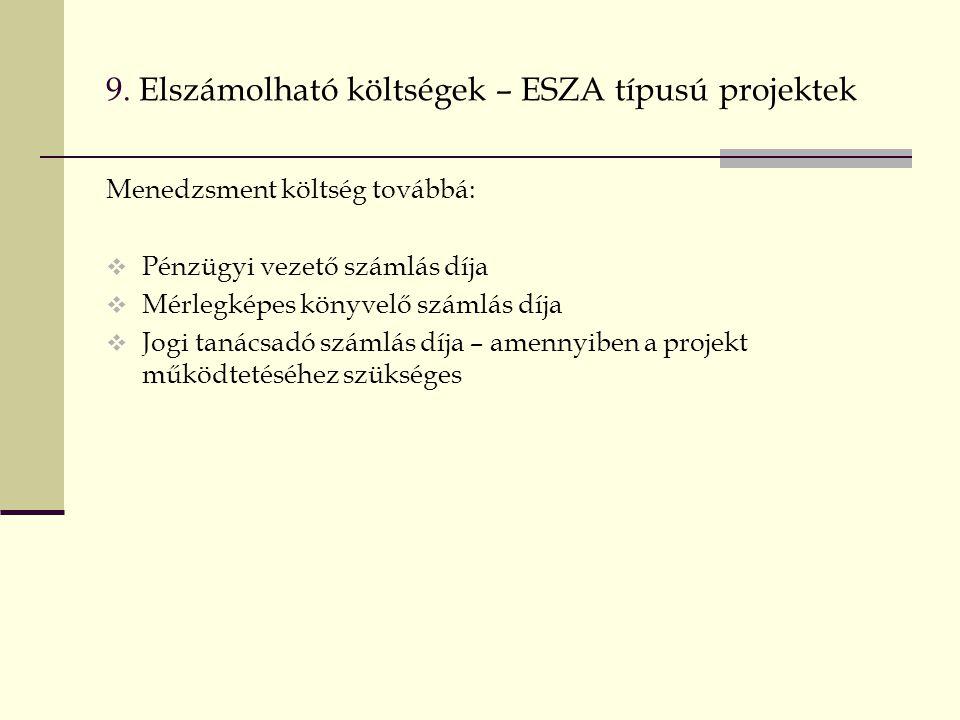 9. Elszámolható költségek – ESZA típusú projektek Menedzsment költség továbbá:  Pénzügyi vezető számlás díja  Mérlegképes könyvelő számlás díja  Jo