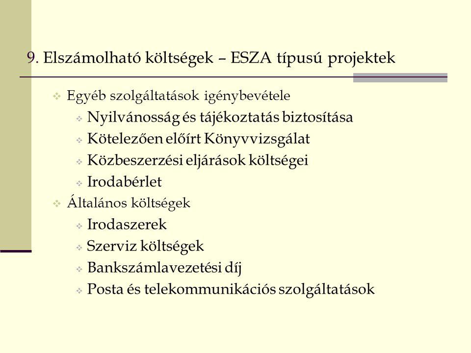 9. Elszámolható költségek – ESZA típusú projektek  Egyéb szolgáltatások igénybevétele  Nyilvánosság és tájékoztatás biztosítása  Kötelezően előírt