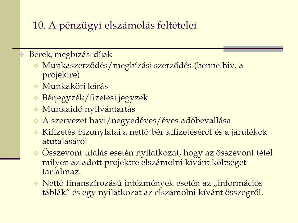 10. A pénzügyi elszámolás feltételei  Bérek, megbízási díjak  Munkaszerződés/megbízási szerződés (benne hiv. a projektre)  Munkaköri leírás  Bérje