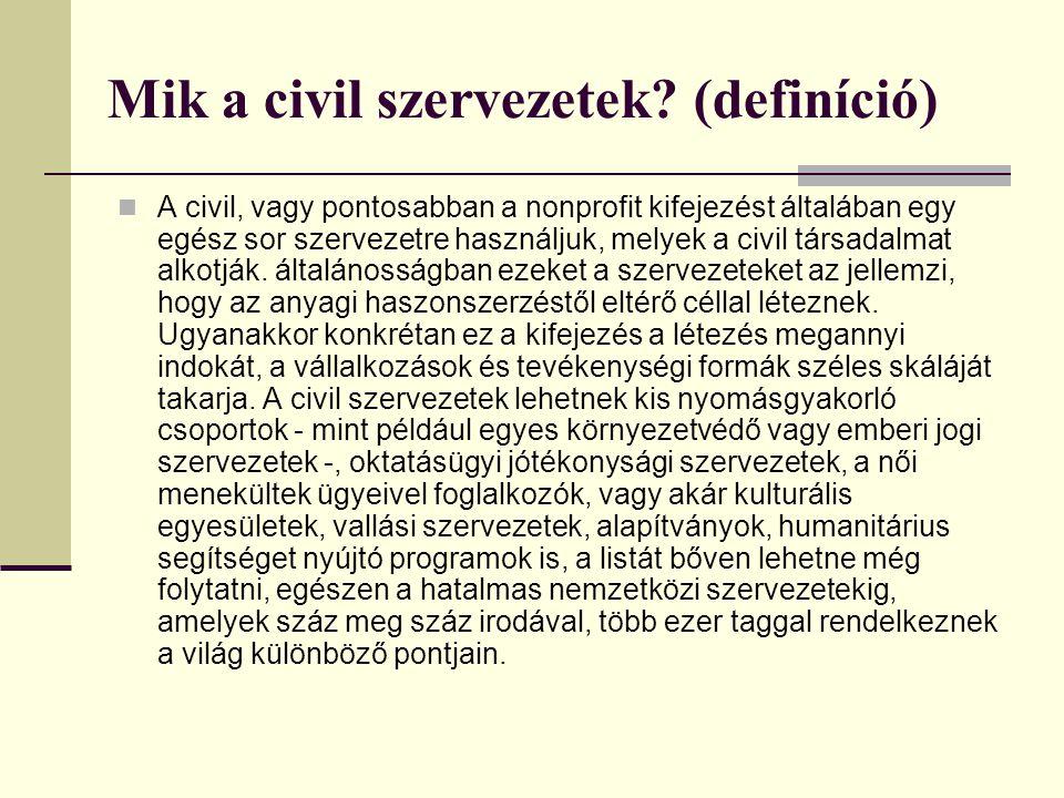 Mik a civil szervezetek? (definíció)  A civil, vagy pontosabban a nonprofit kifejezést általában egy egész sor szervezetre használjuk, melyek a civil