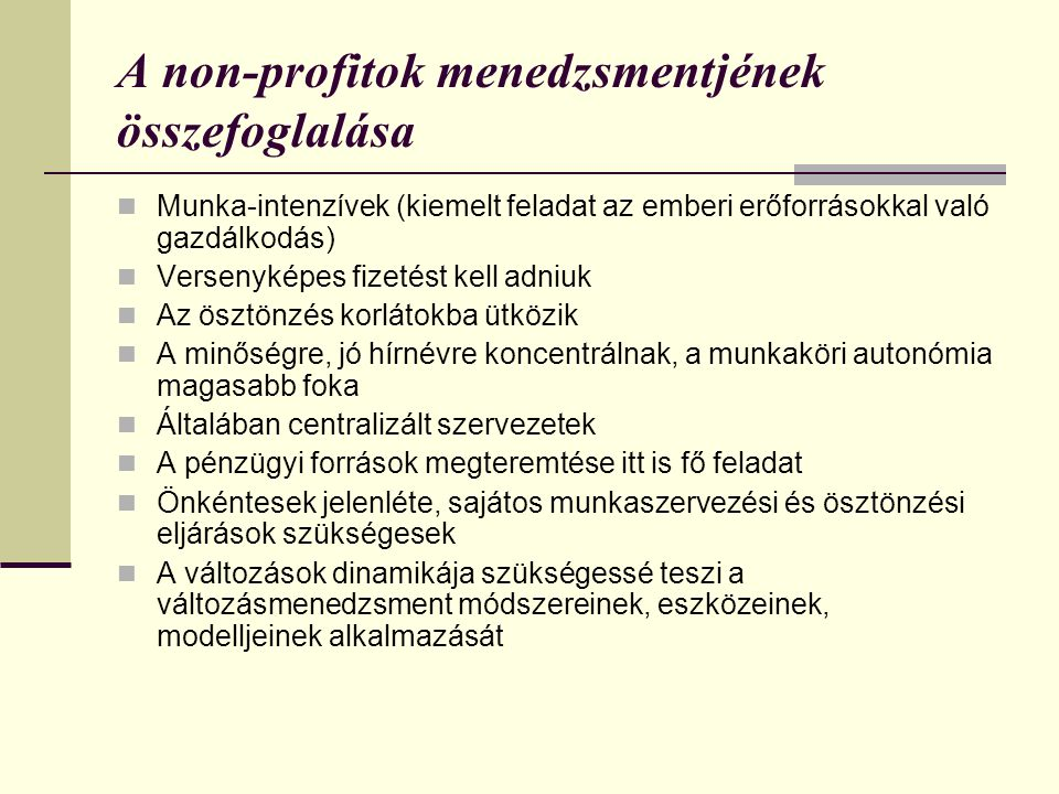A non-profitok menedzsmentjének összefoglalása  Munka-intenzívek (kiemelt feladat az emberi erőforrásokkal való gazdálkodás)  Versenyképes fizetést