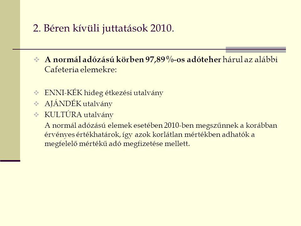 2. Béren kívüli juttatások 2010.  A normál adózású körben 97,89 %-os adóteher hárul az alábbi Cafeteria elemekre:  ENNI-KÉK hideg étkezési utalvány