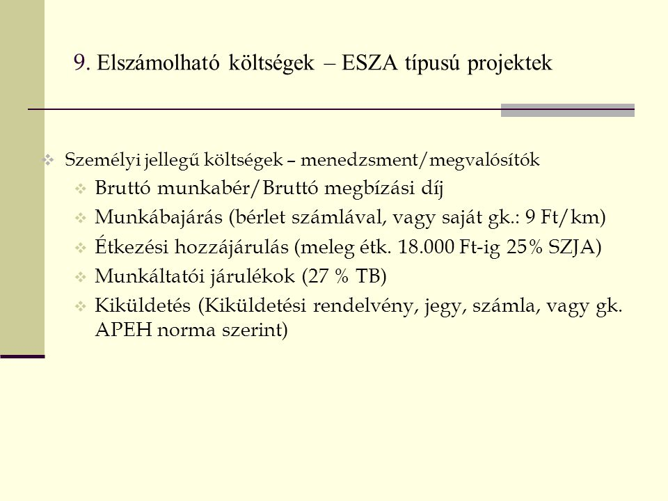 9. Elszámolható költségek – ESZA típusú projektek  Személyi jellegű költségek – menedzsment/megvalósítók  Bruttó munkabér/Bruttó megbízási díj  Mun