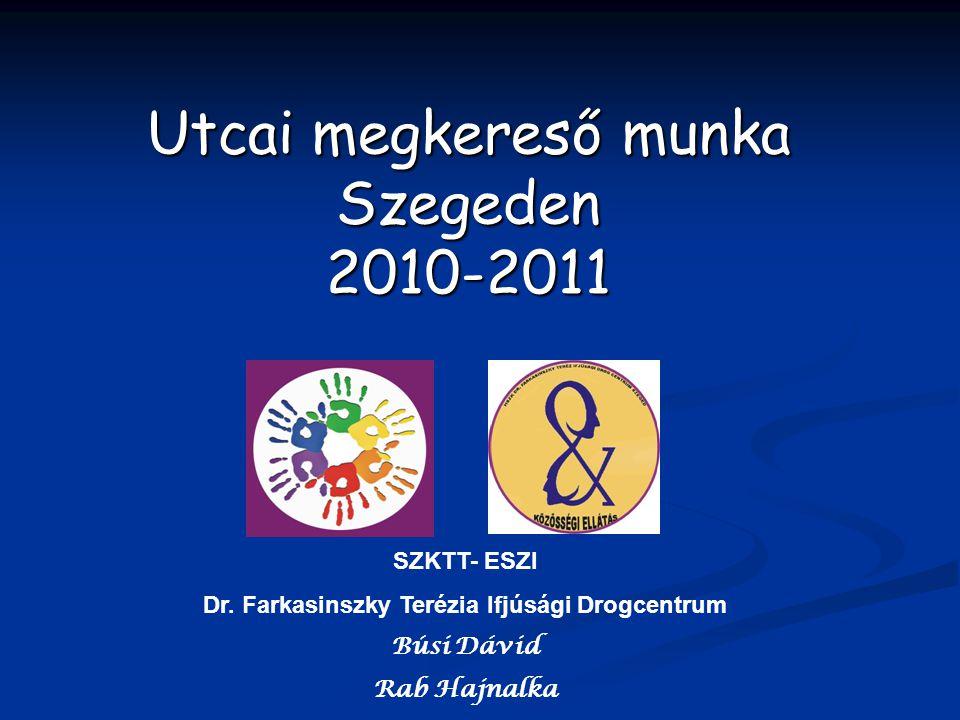 Utcai megkereső munka Szegeden 2010-2011 SZKTT- ESZI Dr. Farkasinszky Terézia Ifjúsági Drogcentrum Búsi Dávid Rab Hajnalka