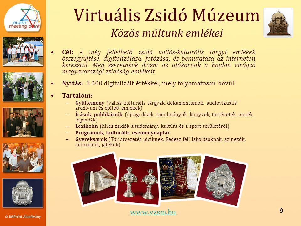 9 •Cél: A még fellelhető zsidó vallás-kulturális tárgyi emlékek összegyűjtése, digitalizálása, fotózása, és bemutatása az interneten keresztül.
