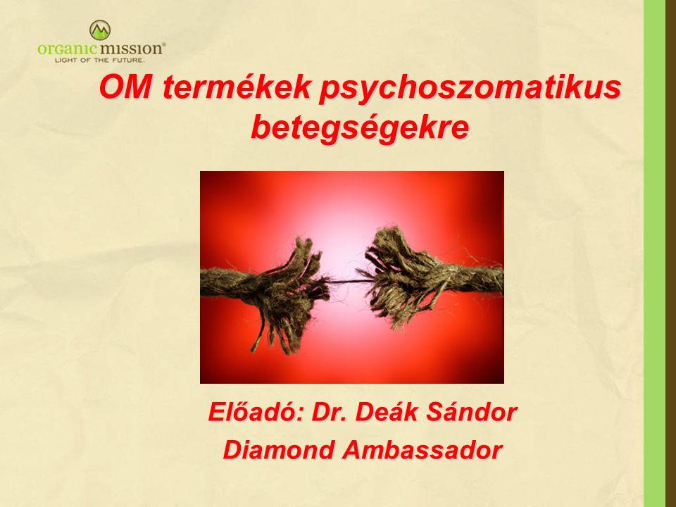 OM termékek psychoszomatikus betegségekre Előadó: Dr. Deák Sándor Diamond Ambassador