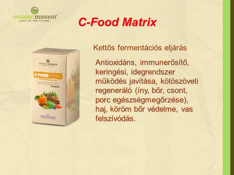 C-Food Matrix Kettős fermentációs eljárás Antioxidáns, immunerősítő, keringési, idegrendszer működés javítása, kötöszöveti regeneráló (íny, bőr, csont