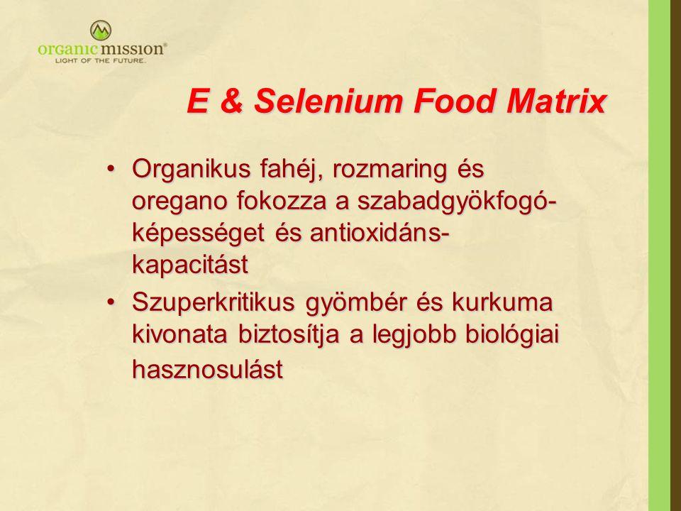E & Selenium Food Matrix •Organikus fahéj, rozmaring és oregano fokozza a szabadgyökfogó- képességet és antioxidáns- kapacitást •Szuperkritikus gyömbé