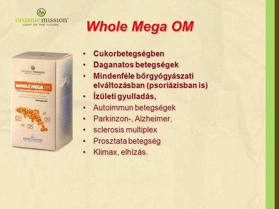 Whole Mega OM •Cukorbetegségben •Daganatos betegségek •Mindenféle bőrgyógyászati elváltozásban (psoriázisban is) •Ízületi gyulladás, •Autoimmun betegs