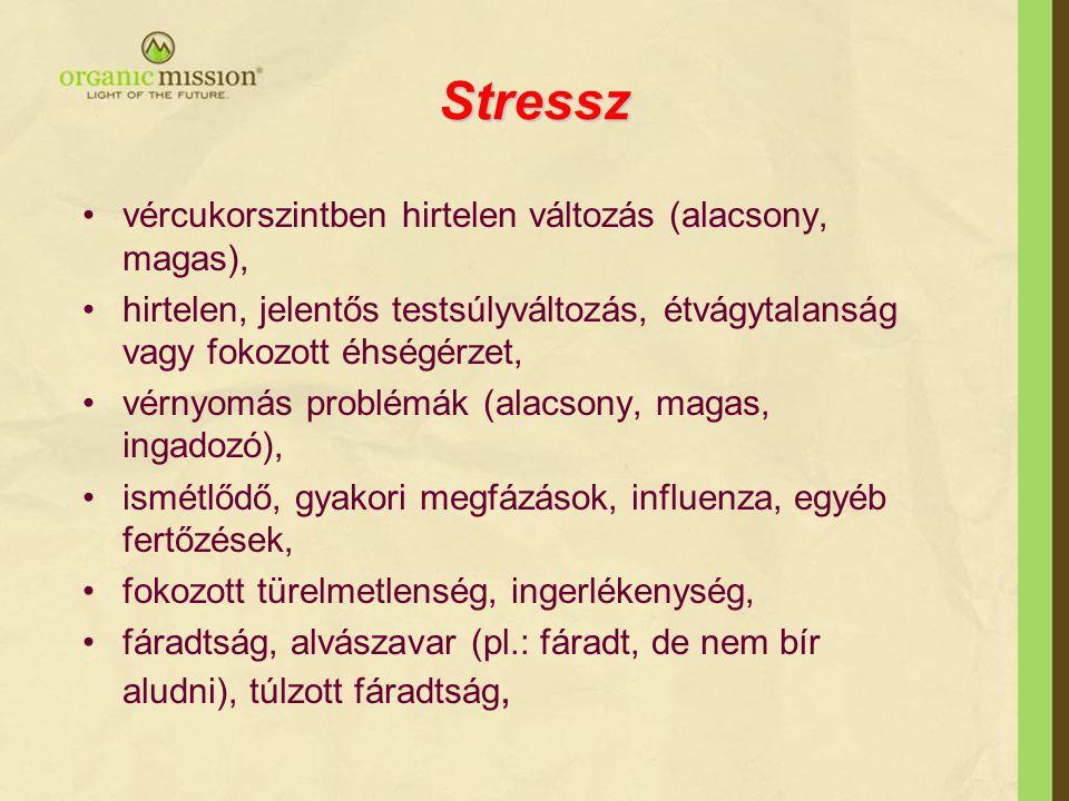 Stressz •vércukorszintben hirtelen változás (alacsony, magas), •hirtelen, jelentős testsúlyváltozás, étvágytalanság vagy fokozott éhségérzet, •vérnyom