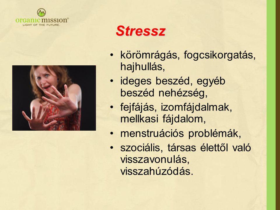 Stressz •körömrágás, fogcsikorgatás, hajhullás, •ideges beszéd, egyéb beszéd nehézség, •fejfájás, izomfájdalmak, mellkasi fájdalom, •menstruációs prob