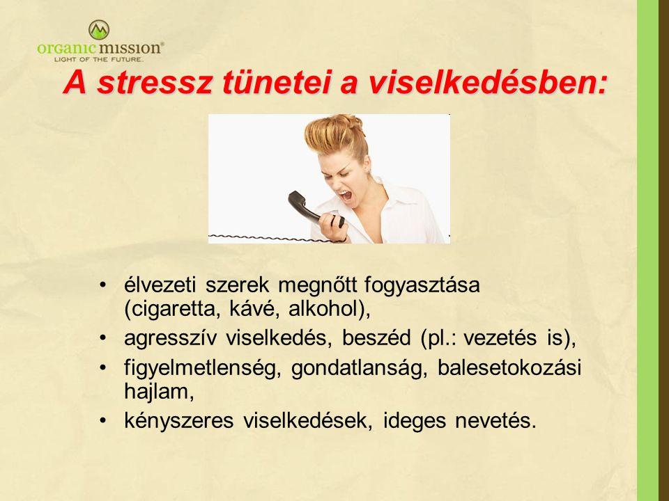 A stressz tünetei a viselkedésben: •élvezeti szerek megnőtt fogyasztása (cigaretta, kávé, alkohol), •agresszív viselkedés, beszéd (pl.: vezetés is), •