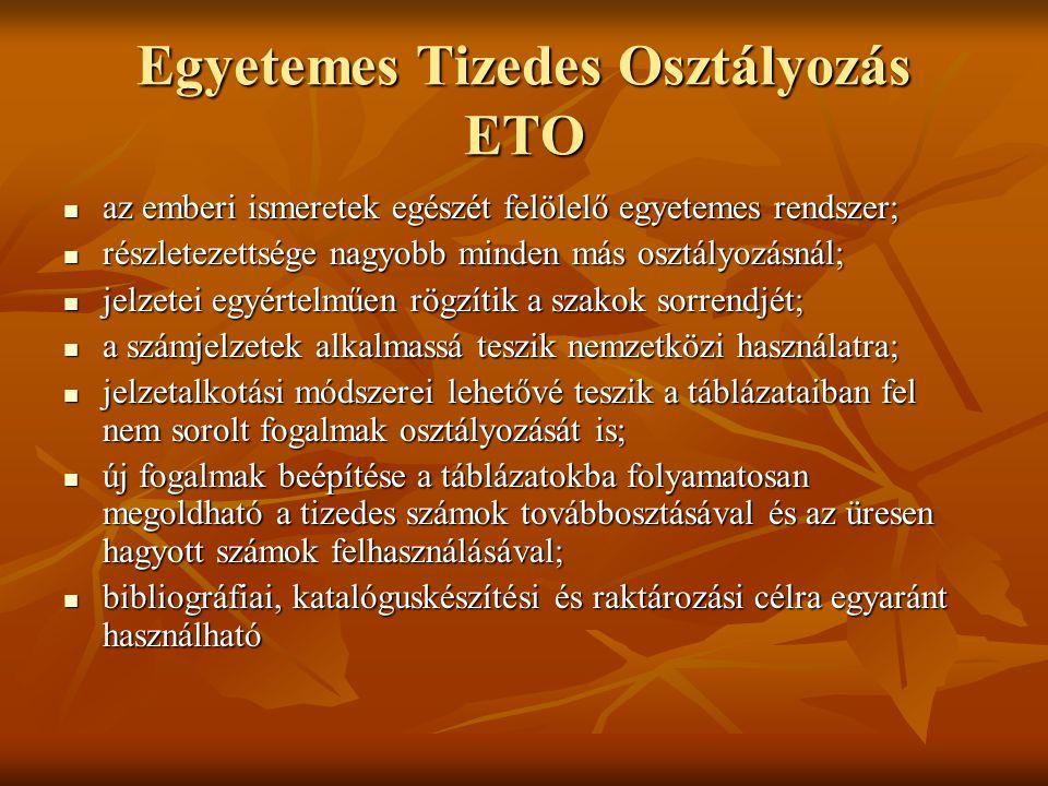 Egyetemes Tizedes Osztályozás ETO  az emberi ismeretek egészét felölelő egyetemes rendszer;  részletezettsége nagyobb minden más osztályozásnál;  j