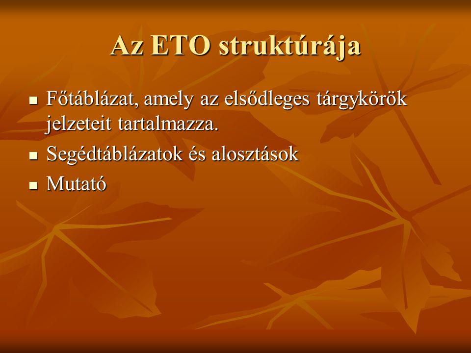 Az ETO struktúrája  Főtáblázat, amely az elsődleges tárgykörök jelzeteit tartalmazza.  Segédtáblázatok és alosztások  Mutató