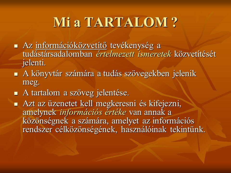 Mi a TARTALOM ?  Az információközvetítő tevékenység a tudástársadalomban értelmezett ismeretek közvetítését jelenti.  A könyvtár számára a tudás szö