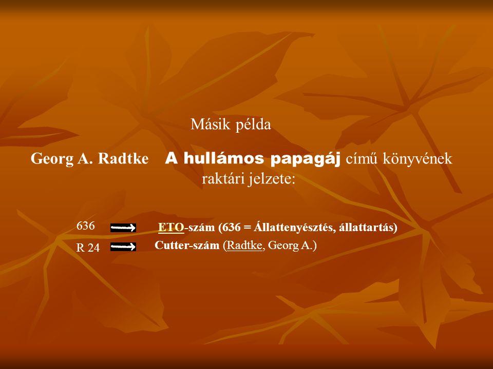 Georg A. Radtke A hullámos papagáj című könyvének raktári jelzete: 636 R 24 ETO-szám (636 = Állattenyésztés, állattartás) ETO Cutter-szám (Radtke, Geo