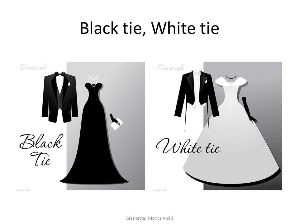 Black tie, White tie Készítette: Moncz Anikó