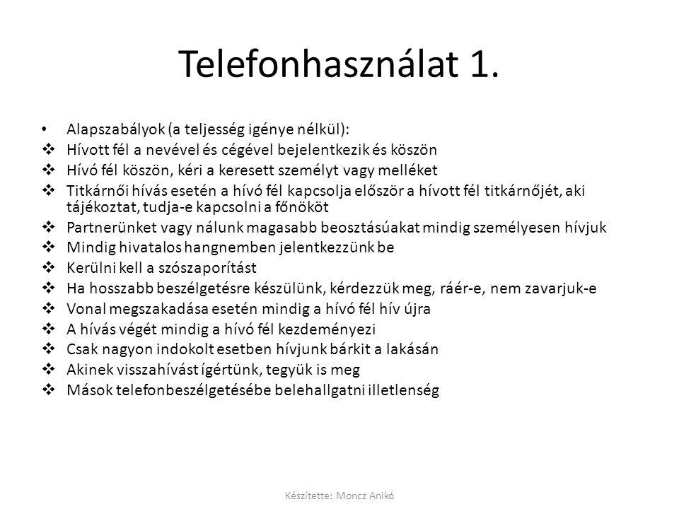 Telefonhasználat 1. • Alapszabályok (a teljesség igénye nélkül):  Hívott fél a nevével és cégével bejelentkezik és köszön  Hívó fél köszön, kéri a k