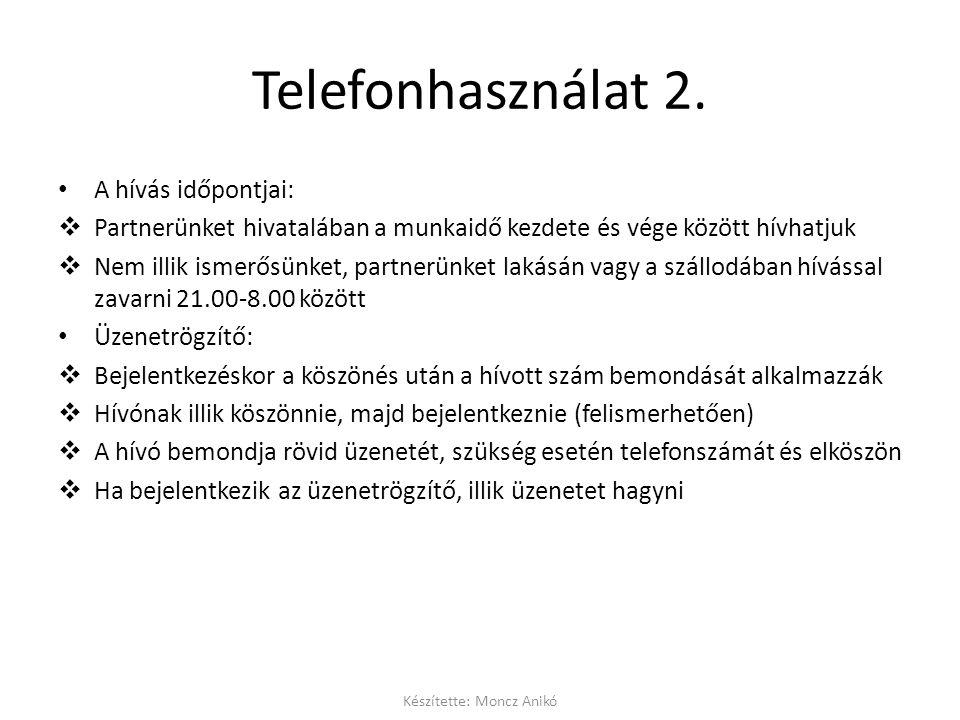 Telefonhasználat 2. • A hívás időpontjai:  Partnerünket hivatalában a munkaidő kezdete és vége között hívhatjuk  Nem illik ismerősünket, partnerünke