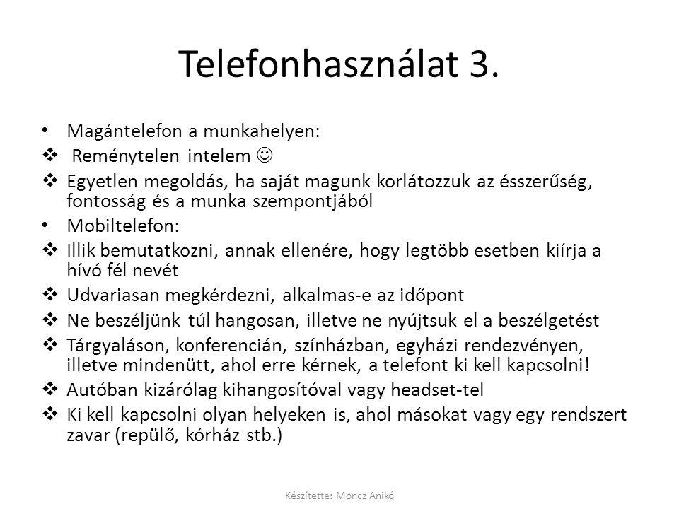 Telefonhasználat 3. • Magántelefon a munkahelyen:  Reménytelen intelem   Egyetlen megoldás, ha saját magunk korlátozzuk az ésszerűség, fontosság és