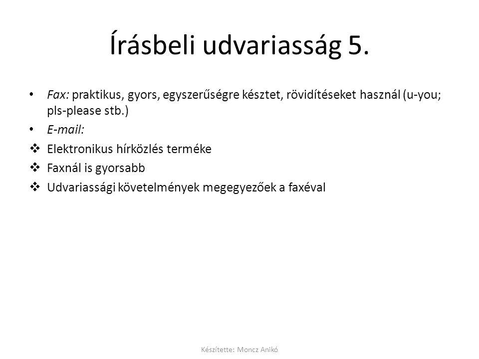 Írásbeli udvariasság 5. • Fax: praktikus, gyors, egyszerűségre késztet, rövidítéseket használ (u-you; pls-please stb.) • E-mail:  Elektronikus hírköz