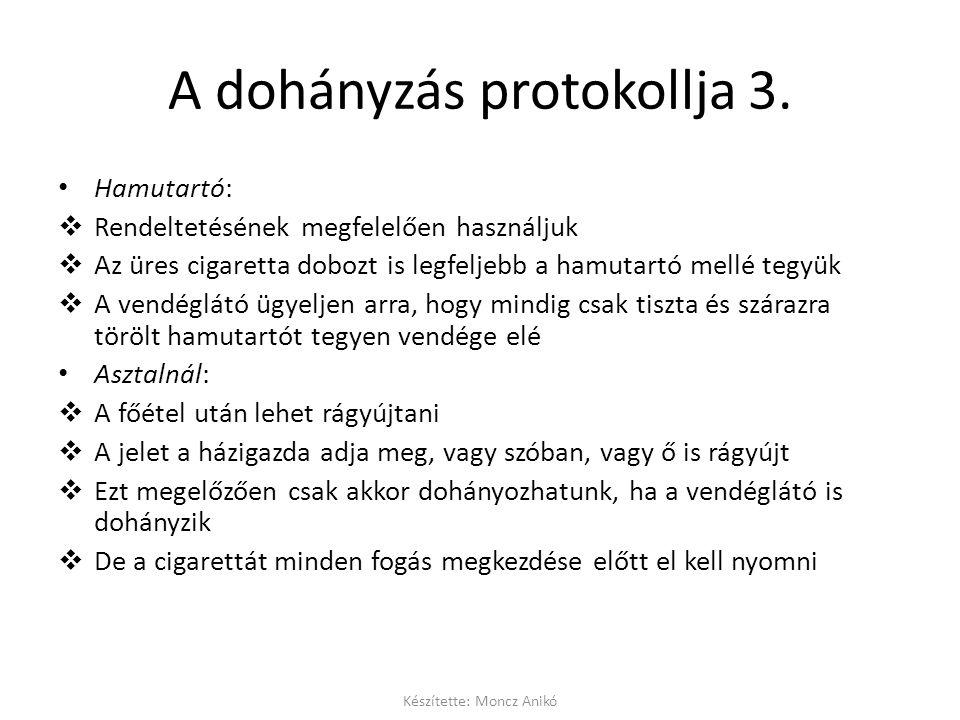 A dohányzás protokollja 3. • Hamutartó:  Rendeltetésének megfelelően használjuk  Az üres cigaretta dobozt is legfeljebb a hamutartó mellé tegyük  A