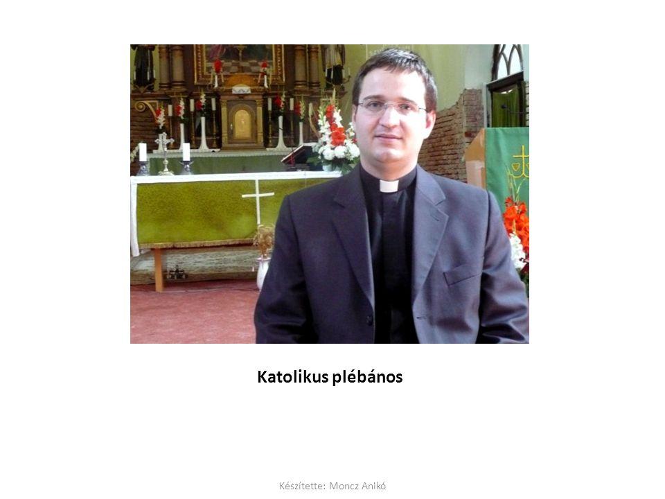 Katolikus plébános Készítette: Moncz Anikó