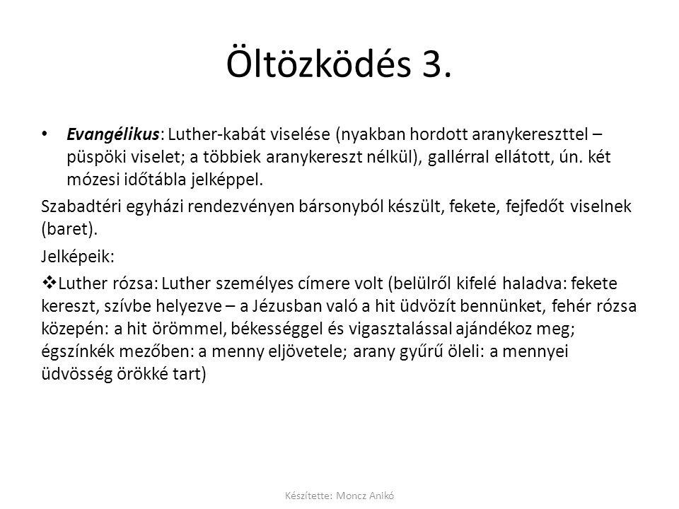 Öltözködés 3. • Evangélikus: Luther-kabát viselése (nyakban hordott aranykereszttel – püspöki viselet; a többiek aranykereszt nélkül), gallérral ellát