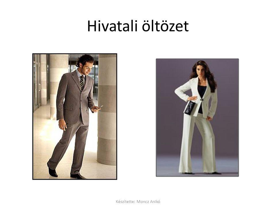 Hivatali öltözet Készítette: Moncz Anikó