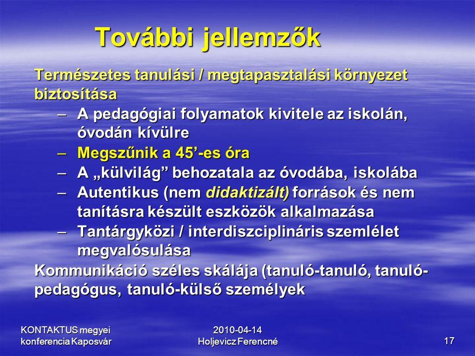 KONTAKTUS megyei konferencia Kaposvár 2010-04-14 Holjevicz Ferencné17 További jellemzők Természetes tanulási / megtapasztalási környezet biztosítása –