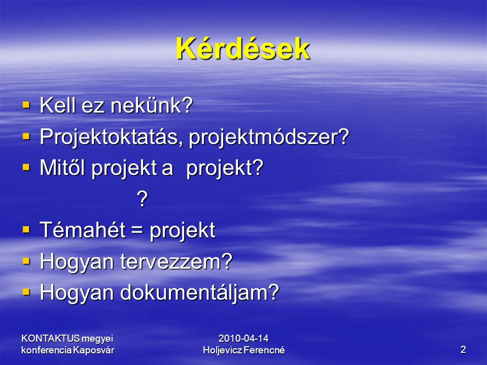 KONTAKTUS megyei konferencia Kaposvár 2010-04-14 Holjevicz Ferencné23 A projektterv tartalma  Produktumok  Tanulóknak kiadott feladatok, részfeladatok határidőkkel  Projektforgatókönyv*  A dokumentáció követelményei  Az értékelés: szempontjai, módja, eszközei,  Projektzárás  Kockázatelemzés  Visszacsatolás: –Tanulói –A projektmegvalósítás