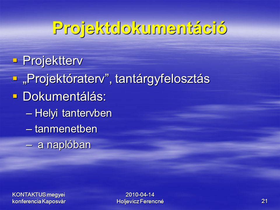 """KONTAKTUS megyei konferencia Kaposvár 2010-04-14 Holjevicz Ferencné21 Projektdokumentáció  Projektterv  """"Projektóraterv"""", tantárgyfelosztás  Dokume"""
