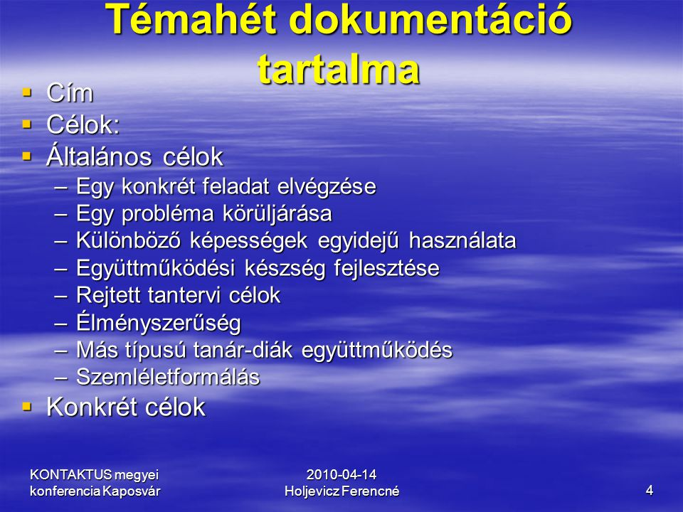 KONTAKTUS megyei konferencia Kaposvár 2010-04-14 Holjevicz Ferencné5 Témahét dokumentáció tartalma  Bevont tanulócsoportok, korosztály  Időkeret  Kapcsolódás: bevont tantárgyak + óraszámok  A kompetenciafejlesztés fókuszai  Sikerkritériumok/ várható eredmények  A dokumentálás módja  Kapcsolattartás, bevont személyek  Szükséges erőforrások