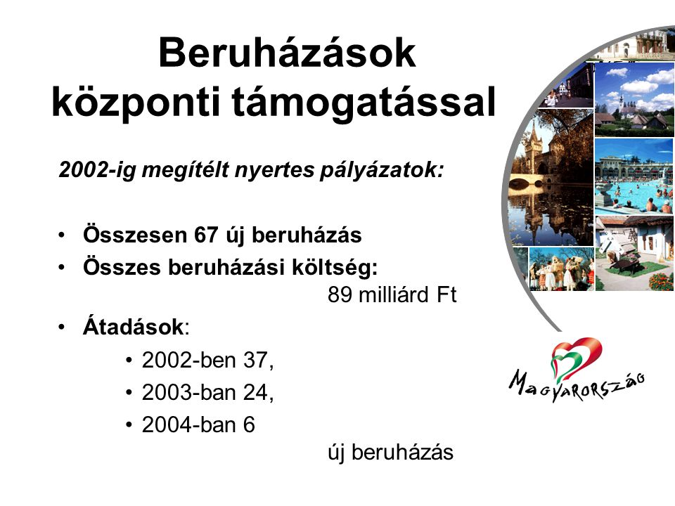 Utazás, szabadidő és turizmus csoport Az egészségturizmus gazdasági hatásai Magyarországon •A vendégek által elköltött minden újabb száz forint 167 forintnyi pótlólagos termelést indukál •A turizmusban elköltött minden újabb száz forint után a nemzetgazdasági munkajövedelmek 75 forinttal növekednek •Az egészségturizmusban létrejövő minden száz új munkahely a nemzet- gazdaságban további 214 új munkahelyet teremt