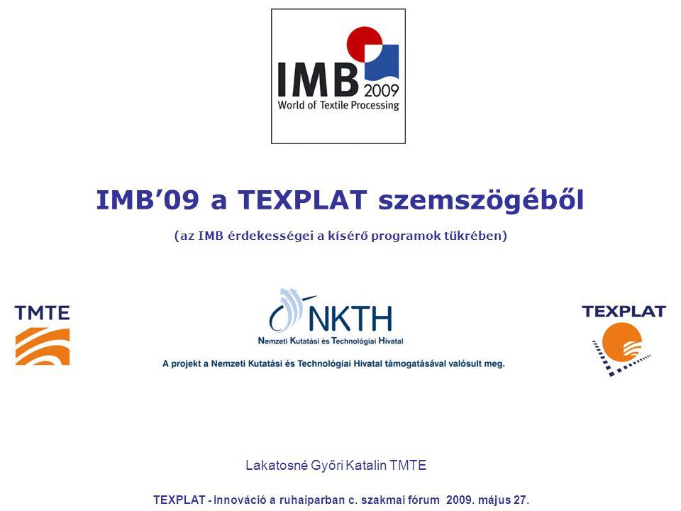 IMB'09 a TEXPLAT szemszögéből (az IMB érdekességei a kísérő programok tükrében) TEXPLAT - Innováció a ruhaiparban c.