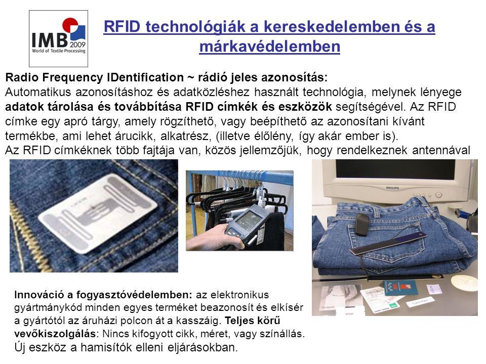 RFID technológiák a kereskedelemben és a márkavédelemben Radio Frequency IDentification ~ rádió jeles azonosítás: Automatikus azonosításhoz és adatközléshez használt technológia, melynek lényege adatok tárolása és továbbítása RFID címkék és eszközök segítségével.