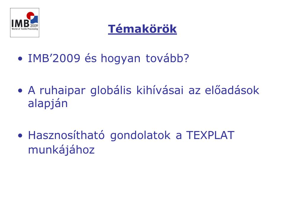 Témakörök •IMB'2009 és hogyan tovább.