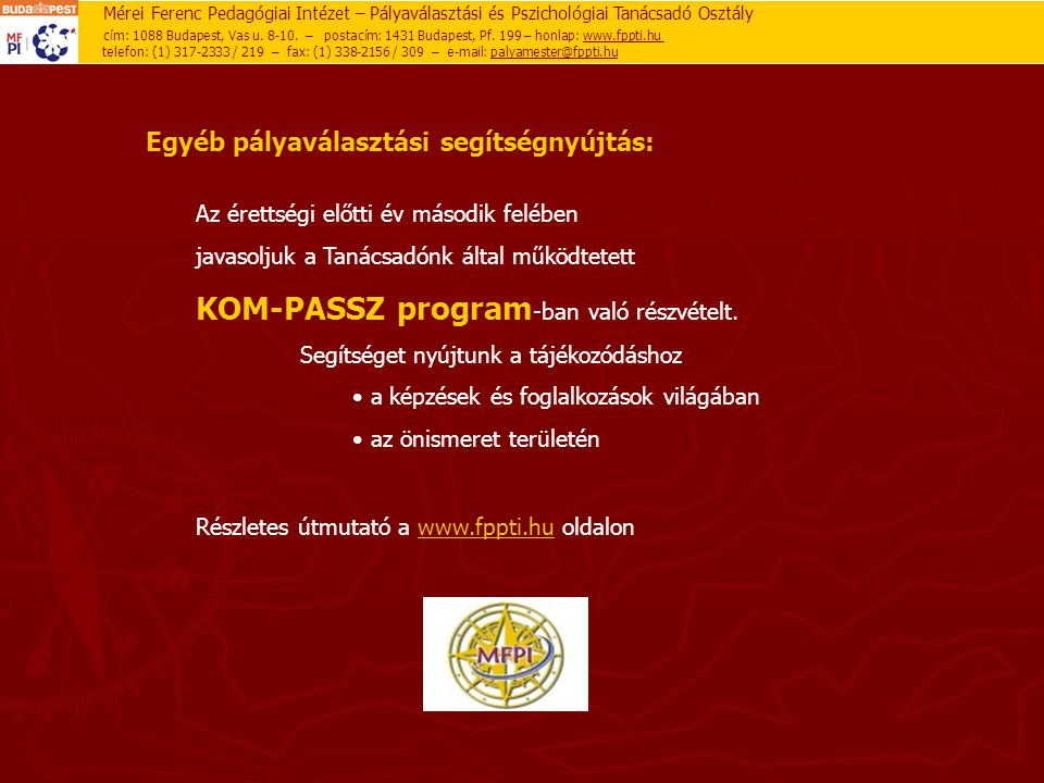 Mérei Ferenc Pedagógiai Intézet – Pályaválasztási és Pszichológiai Tanácsadó Osztály cím: 1088 Budapest, Vas u.