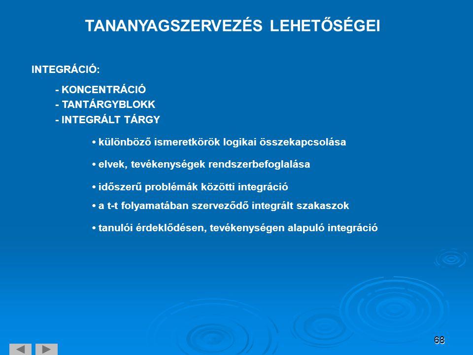 68 TANANYAGSZERVEZÉS LEHETŐSÉGEI INTEGRÁCIÓ: - KONCENTRÁCIÓ - TANTÁRGYBLOKK - INTEGRÁLT TÁRGY • különböző ismeretkörök logikai összekapcsolása • elvek