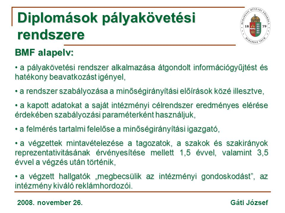 2008. november 26. Gáti József Diplomások pályakövetési rendszere BMF alapelv: a pályakövetési rendszer alkalmazása átgondolt információgyűjtést és ha